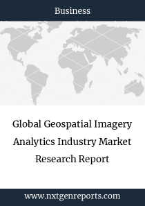 Global Geospatial Imagery Analytics Industry Market Research Report
