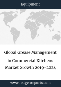 Global Grease Management in Commercial Kitchens Market Growth 2019-2024