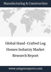 Global Hand-Crafted Log Homes Industry Market Research Report