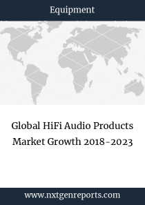 Global HiFi Audio Products Market Growth 2018-2023