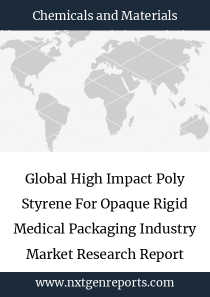 Global High Impact Poly Styrene For Opaque Rigid Medical Packaging Industry Market Research Report