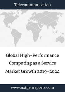 Global High-Performance Computing as a Service Market Growth 2019-2024