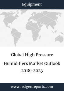 Global High Pressure Humidifiers Market Outlook 2018-2023