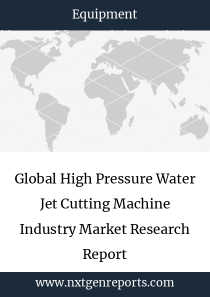 Global High Pressure Water Jet Cutting Machine Industry Market Research Report