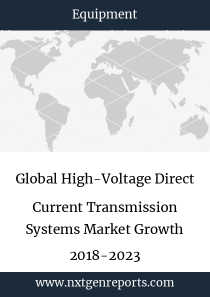 Global High-Voltage Direct Current Transmission Systems Market Growth 2018-2023
