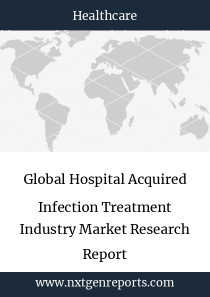 Global Hospital Acquired Infection Treatment Industry Market Research Report