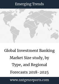 Global Investment Banking Market Size study, by Type, and Regional Forecasts 2018-2025