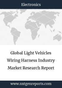 Global Light Vehicles Wiring Harness Industry Market Research Report