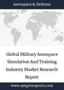 Global Military Aerospace Simulation And Training Industry Market Research Report