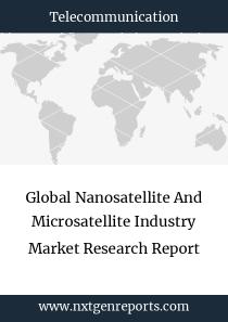 Global Nanosatellite And Microsatellite Industry Market Research Report