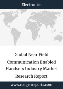 Global Near Field Communication Enabled Handsets Industry Market Research Report