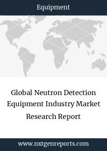 Global Neutron Detection Equipment Industry Market Research Report