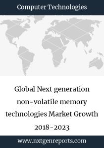 Global Next generation non-volatile memory technologies Market Growth 2018-2023