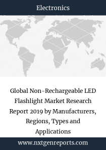 Global Non-Rechargeable LED Flashlight Market Research Report 2019 by Manufacturers, Regions, Types and Applications