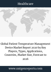 Global Patient Temperature Management Device Market Report 2020 by Key Players, Types, Applications, Countries, Market Size, Forecast to 2026