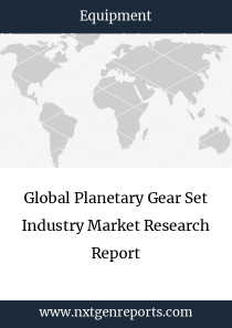 Global Planetary Gear Set Industry Market Research Report