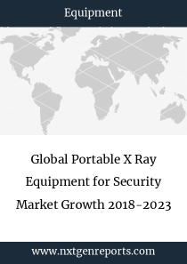 Global Portable X Ray Equipment for Security Market Growth 2018-2023