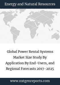 Global Power Rental Systems Market Size Study By Application By End-Users, and Regional Forecasts 2017-2025
