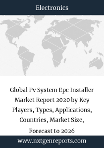 Global Pv System Epc Installer Market Report 2020 by Key Players, Types, Applications, Countries, Market Size, Forecast to 2026
