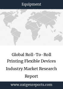 Global Roll-To-Roll Printing Flexible Devices Industry Market Research Report