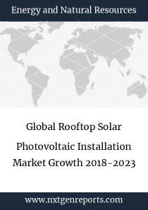 Global Rooftop Solar Photovoltaic Installation Market Growth 2018-2023