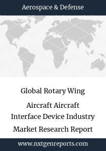 Global Rotary Wing Aircraft Aircraft Interface Device Industry Market Research Report