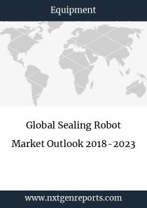 Global Sealing Robot Market Outlook 2018-2023