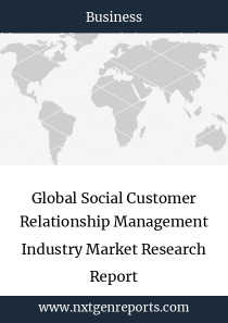 Global Social Customer Relationship Management Industry Market Research Report