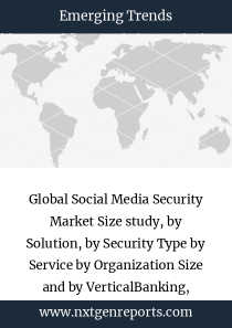 Global Social Media Security Market Size study, by Solution, by Security Type by Service by Organization Size and by VerticalBanking, Financial Services, and Insurance, Healthcare, Telecom and IT, Retail, Media and Entertainment, Government, Education, Travel and Hospitality, Manufacturing, and Others and Regional Forecasts 2018-2025.
