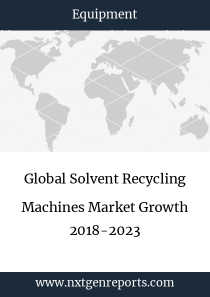 Global Solvent Recycling Machines Market Growth 2018-2023