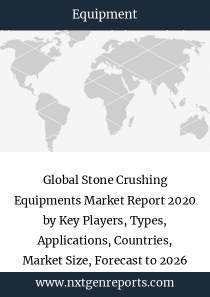 Global Stone Crushing Equipments Market Report 2020 by Key Players, Types, Applications, Countries, Market Size, Forecast to 2026