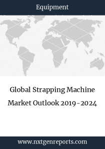 Global Strapping Machine Market Outlook 2019-2024