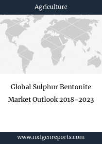 Global Sulphur Bentonite Market Outlook 2018-2023