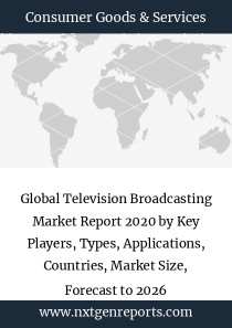 Global Television Broadcasting Market Report 2020 by Key Players, Types, Applications, Countries, Market Size, Forecast to 2026