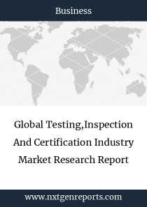 Global Testing,Inspection And Certification Industry Market Research Report