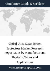 Global Ultra Clear Screen Protectors Market Research Report 2018 by Manufacturers, Regions, Types and Applications