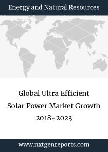 Global Ultra Efficient Solar Power Market Growth 2018-2023