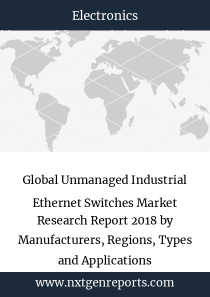 Global Unmanaged Industrial Ethernet Switches Market Research Report 2018 by Manufacturers, Regions, Types and Applications
