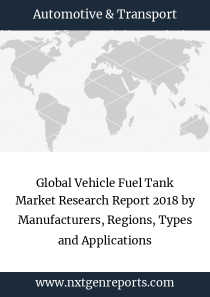 Global Vehicle Fuel Tank Market Research Report 2018 by Manufacturers, Regions, Types and Applications