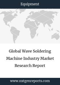 Global Wave Soldering Machine Industry Market Research Report