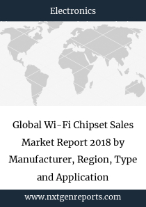 Global Wi-Fi Chipset Sales Market Report 2018 by Manufacturer, Region, Type and Application