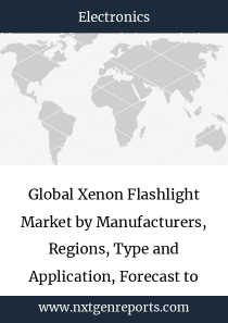 Global Xenon Flashlight Market by Manufacturers, Regions, Type and Application, Forecast to 2023
