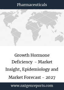 Growth Hormone Deficiency - Market Insight, Epidemiology and Market Forecast - 2027