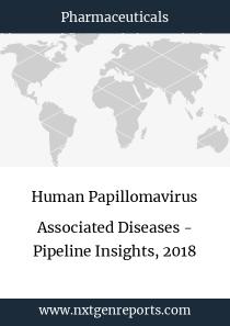Human Papillomavirus Associated Diseases - Pipeline Insights, 2018