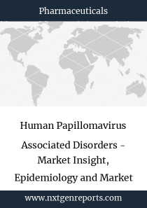 Human Papillomavirus Associated Disorders - Market Insight, Epidemiology and Market Forecast - 2027