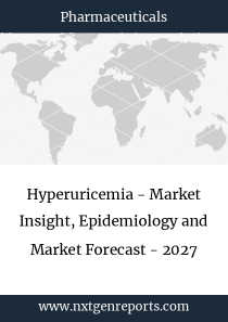 Hyperuricemia - Market Insight, Epidemiology and Market Forecast - 2027