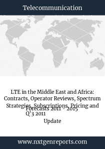 LTE in the Middle East and Africa: Contracts, Operator Reviews, Spectrum Strategies, Subscriptions, Pricing and Forecasts 2011 - 2015  Q'3 2011 Update