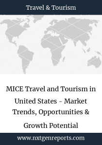MICE Travel and Tourism in United States - Market Trends, Opportunities & Growth Potential