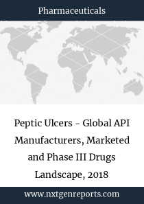 Peptic Ulcers - Global API Manufacturers, Marketed and Phase III Drugs Landscape, 2018