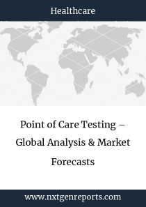 Point of Care Testing – Global Analysis & Market Forecasts